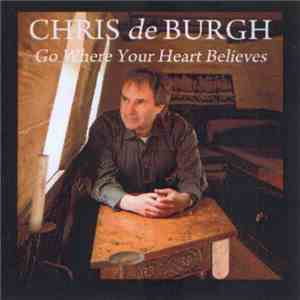 Chris de Burgh - Go Where Your Heart Believes download free
