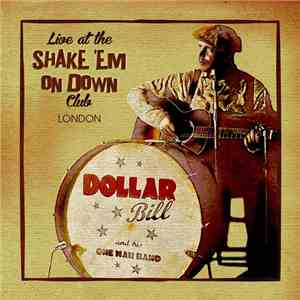 Dollar Bill And His One Man Band - Live At The Shake Em On Down Club download free